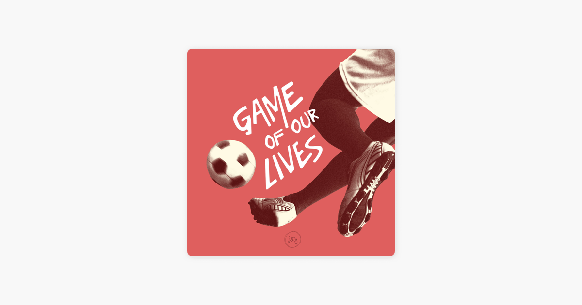 Game of Our Lives on Apple Podcasts