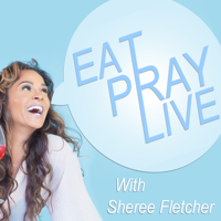 Eat. Pray. Live. with Sheree Fletcher podcast