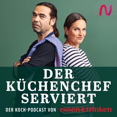 Der Küchenchef serviert - der Koch-Podcast von »essen & trinken«:»essen & trinken« / Audio Alliance