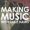 Making Music with Jake Haws artwork