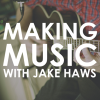 Making Music with Jake Haws podcast
