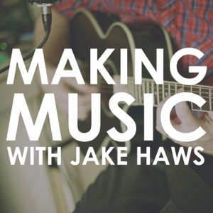 Making Music with Jake Haws