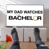 My Dad Watches The Bachelor artwork