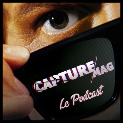 CAPTURE MAG – LE PODCAST : ÉPISODE 29