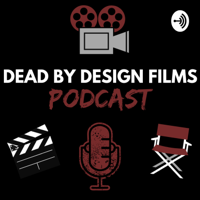 Dead By Design Films Podcast podcast