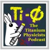The Titanium Physicists Podcast artwork