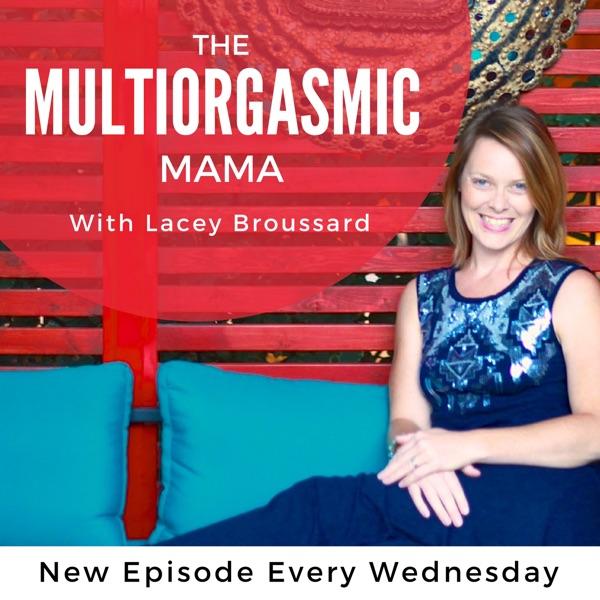 The Multiorgasmic Mama: sexuality | motherhood | relationships | spirituality | intimacy | postpartum