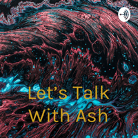 Let's Talk With Ash podcast