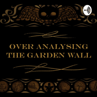 Over Analysing The Garden Wall podcast
