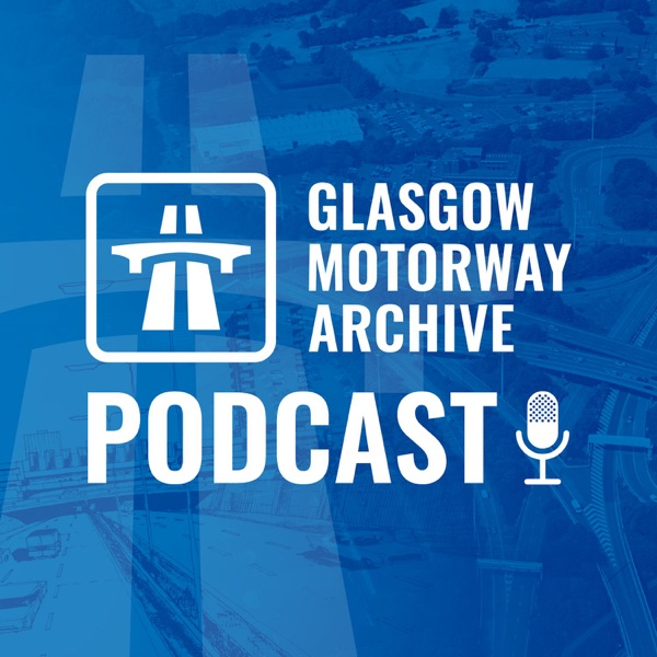 The Glasgow Motorway Archive Podcast