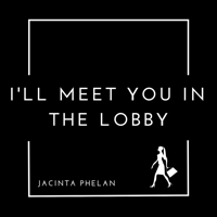I'll Meet You In The Lobby podcast