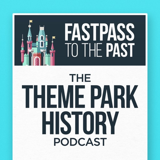 Cover image of Fastpass to the Past: The Theme Park History Podcast