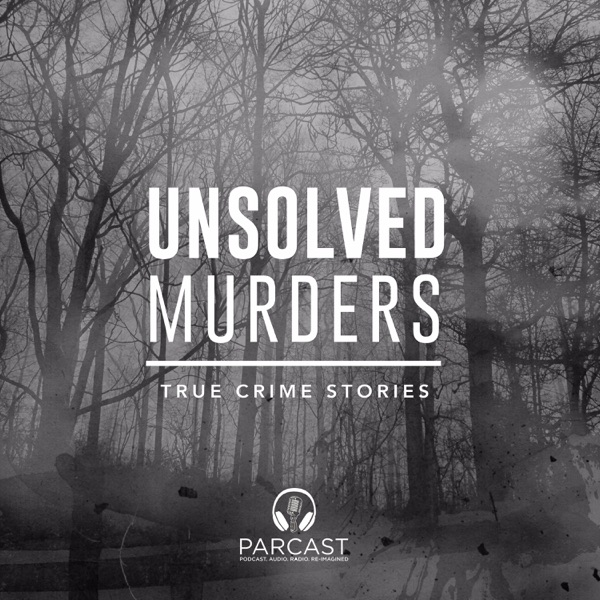 Unsolved Murders: True Crime Stories | Podbay