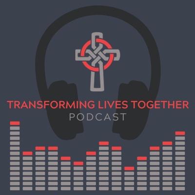 Transforming Lives Together Podcast