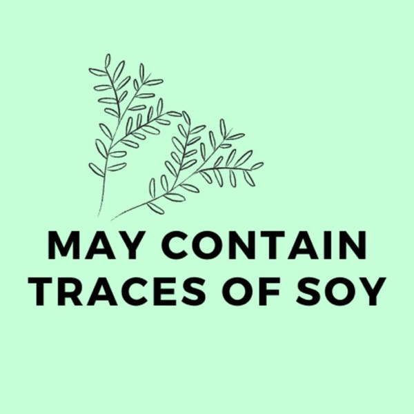 May contain traces of soy - vegan podcast