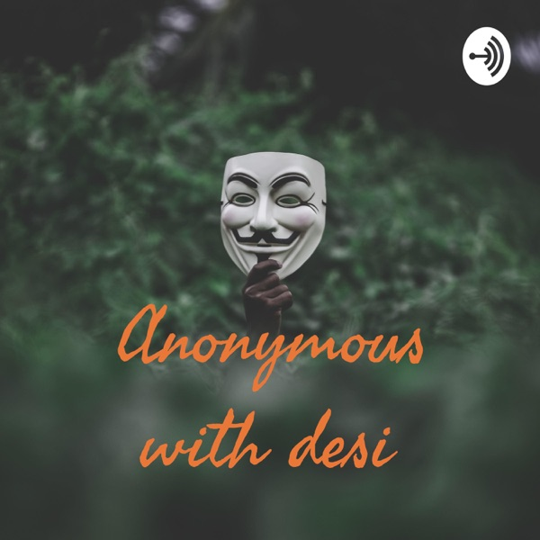 Anonymous with desi