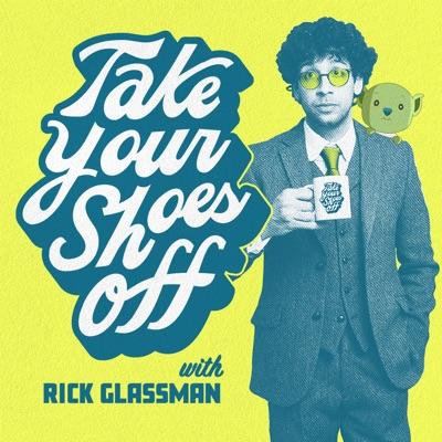 Take Your Shoes Off w/ Rick Glassman:Rick Glassman