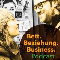 Bett. Beziehung. Business.   Der Podcast für Selbständige, die ein erfolgreiches Business und eine erfüllte Beziehung füh podcast