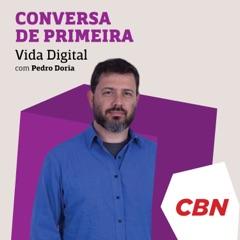Conversa de Primeira - Vida Digital CBN - Pedro Doria