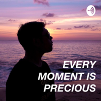 Every Moment Is Precious podcast