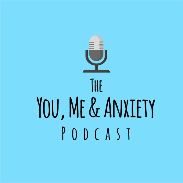 The You, Me & Anxiety Podcast