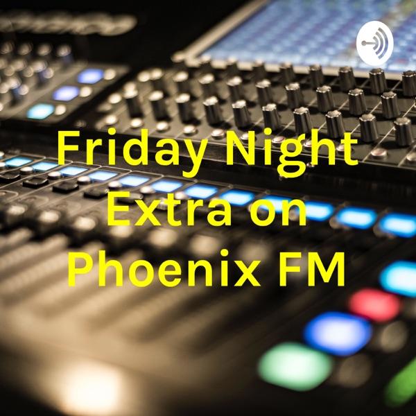 Friday Night Extra on Phoenix FM