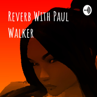 Reverb With Paul Walker podcast