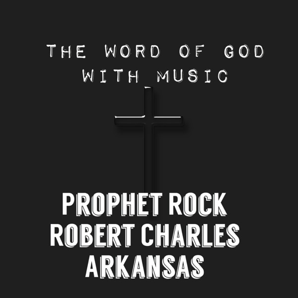 The Word Of God With Music with Prophet Rock Robert Charles (Arkansas)