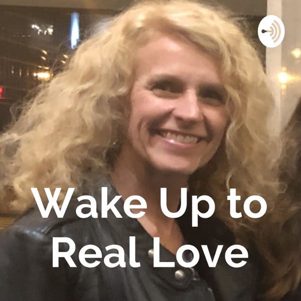 Wake Up to Real Love – Podcast – Podtail