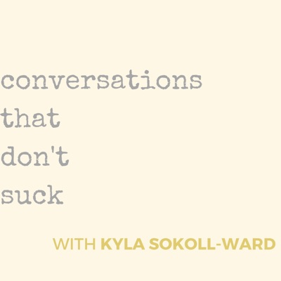 Conversations That Don't Suck:Kyla Sokoll-Ward