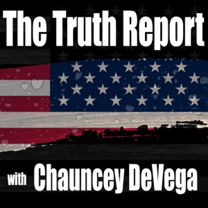 The Truth Report with Chauncey DeVega