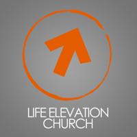 Life Elevation Church Podcast podcast