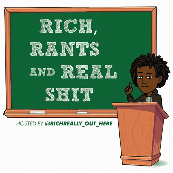 Rich, Rants and Real Sh*t