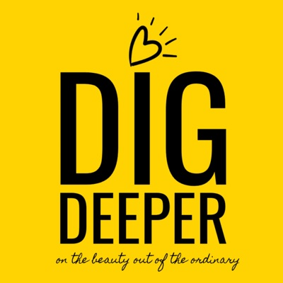 Dig Deeper Podcast