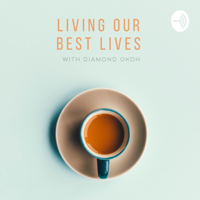 Living Our Best Lives With Diamond Okoh podcast