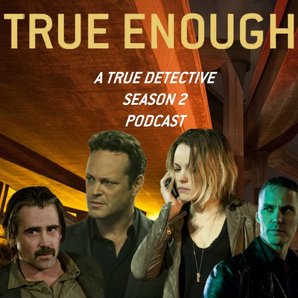 True Enough: A Podcast About True Detective Season Two