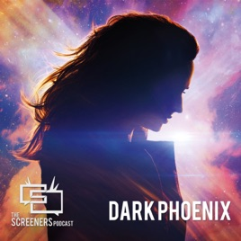 Screeners Podcast: Dark Phoenix on Apple Podcasts