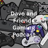 Davo and Friends Gaming Podcast