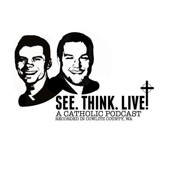 See. Think. Live: A Catholic Podcast