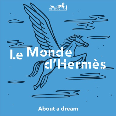 Podcasts from Le Monde d'Hermès - About a dream