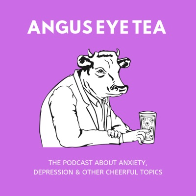 Angus Eye Tea: Anxiety, Depression, And Other Cheerful Topics