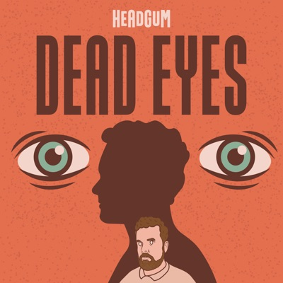 Dead Eyes:Headgum