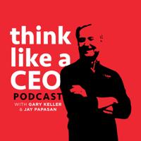 Think Like A CEO with Gary Keller & Jay Papasan