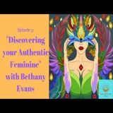 Episode 3: Discovering your Authentic Feminine with Bethany Evans