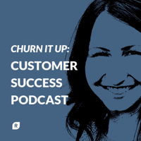 Churn It Up: Customer Success Podcast podcast