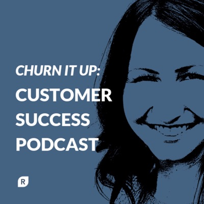 Churn It Up: Customer Success Podcast