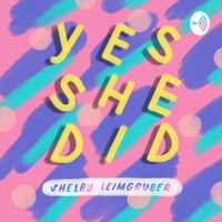 Yes She Did podcast