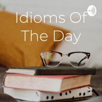 Idioms Of The Day podcast