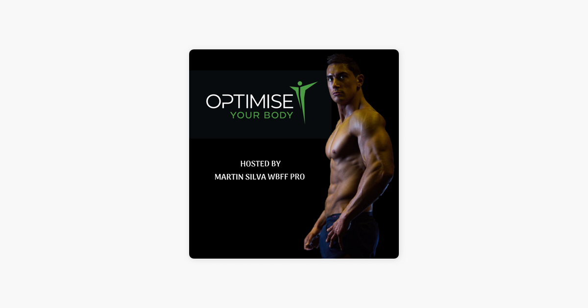 Optimise Your Body with Martin Silva on Apple Podcasts