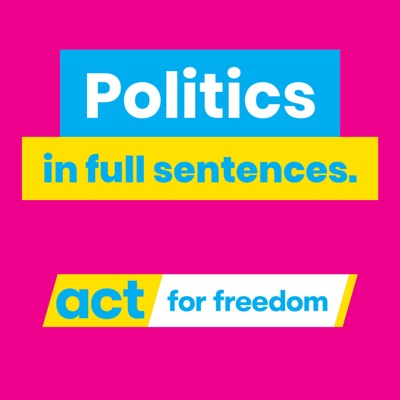 Politics in Full Sentences: ACT New Zealand:ACT New Zealand / Podcasts NZ
